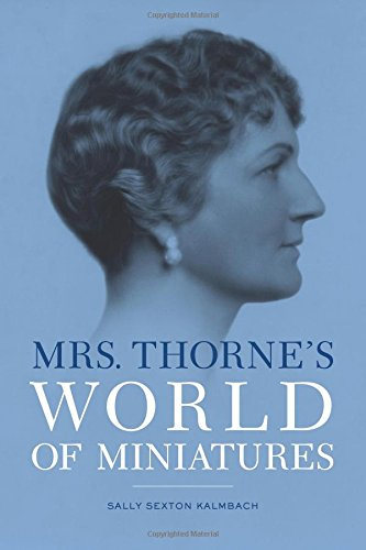 Mrs. Thorne's World of Miniatures By Sally Sexton Kalmbach