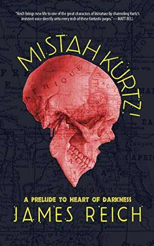 Mistah Kurtz! A Prelude to Heart of Darkness By James Reich