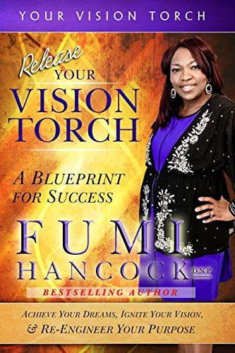 Release Your Vision Torch! By Fumi Hancock