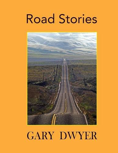 Road Stories By Gary Dwyer