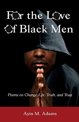 For the Love of Black Men By Ayin M Adams