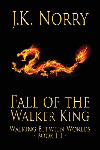 Fall of the Walker King By J K Norry