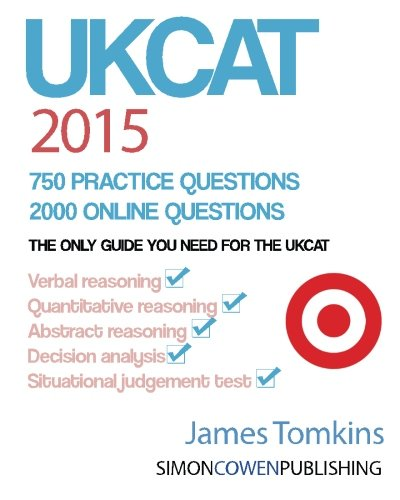 UKCAT 2015. 750 Practice Questions. 2000 Online Questions: The only guide you need for the UKCAT By Mr James Tomkins