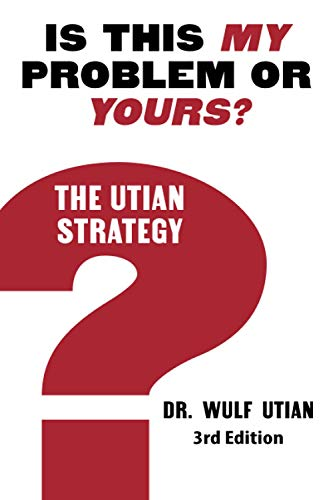 Is This My Problem or Yours? The Utian Strategy By Wulf H Utian
