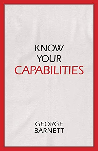Know Your Capabilities By George Barnett