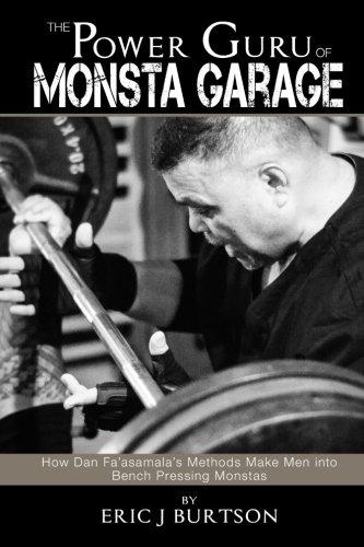 The Power Guru of Monsta Garage: How Dan Fa'asamala's Methods Make Men into Bench Pressing Monstas By Eric J Burtson