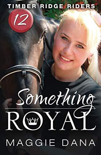 Something Royal: Volume 12 (Timber Ridge Riders) By Maggie Dana