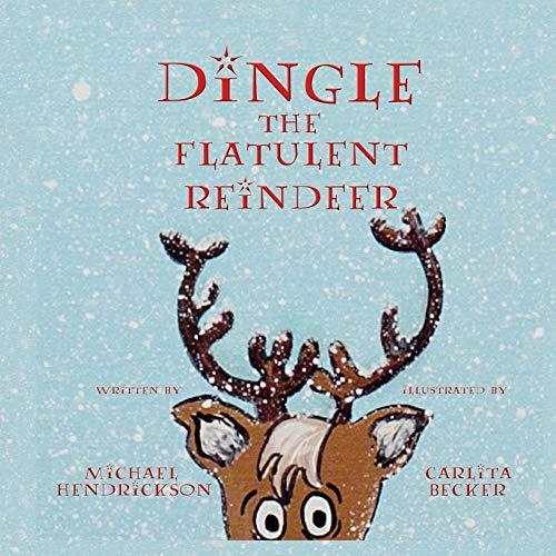 Dingle the Flatulent Reindeer By Michael Hendrickson