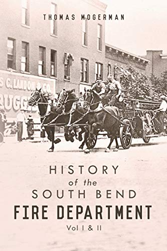 History of the South Bend Fire Department By Thomas Mogerman