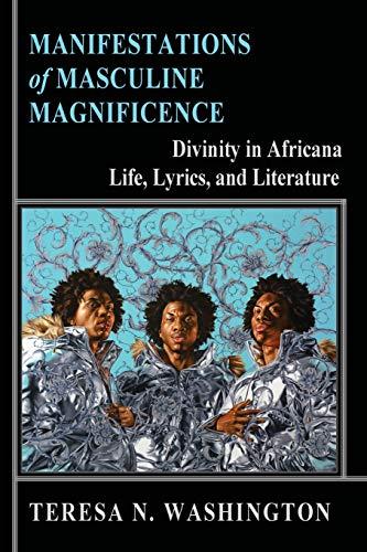 Manifestations of Masculine Magnificence By Teresa N Washington