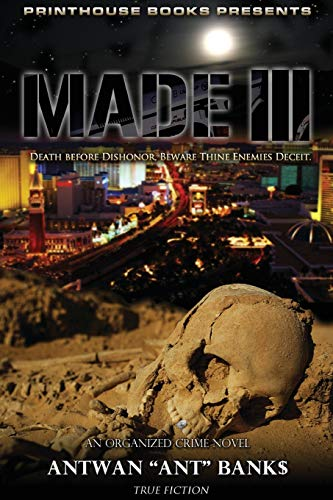 MADE III; Death Before Dishonor, Beware Thine Enemies Deceit. (Book 3 of MADE Crime Thriller Trilogy) By ANTWAN 'ANT' BANK