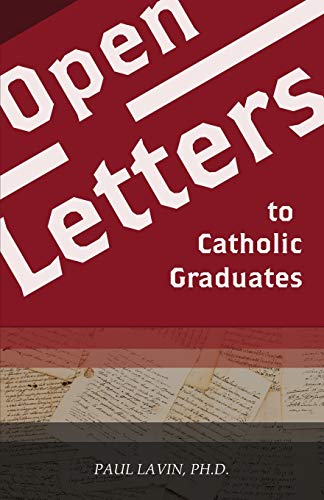 Open Letters to Catholic Graduates By Dr Paul Lavin
