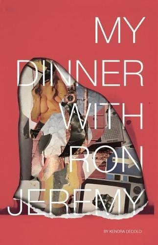 My Dinner with Ron Jeremy By Kendra DeColo