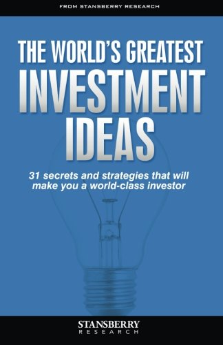 The World's Greatest Investment Ideas: 31 secrets and strategies that will make you a world-class investor By Brian Hunt