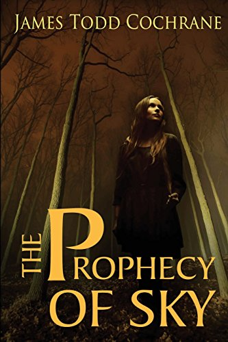 The Prophecy of Sky By James Todd Cochrane