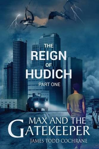 The Reign of Hudich Part I (Max and the Gatekeeper Book V) By James Todd Cochrane