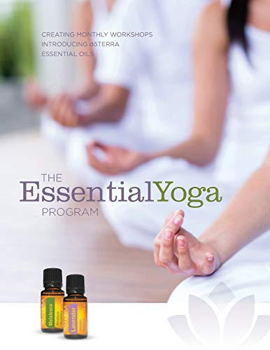 The EssentialYoga Program: Creating Monthly Workshops Introducing doTERRA Essential Oils By Essentialyoga Program