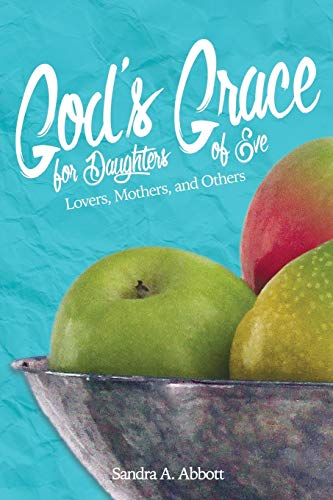 God's Grace for Daughters of Eve By Sandra a Abbott