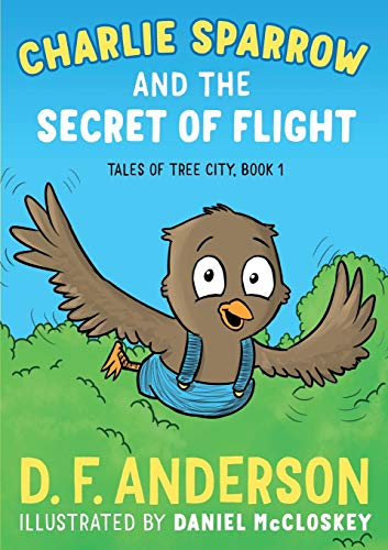Charlie Sparrow and the Secret of Flight By D F Anderson