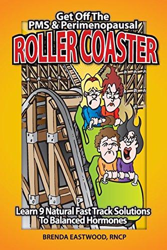 Get Off the PMS & Perimenopausal Roller Coaster By Brenda Eastwood Rncp