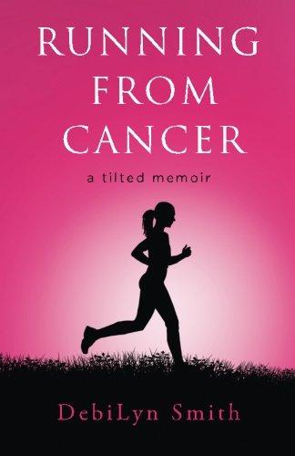 Running From Cancer By DebiLyn Smith