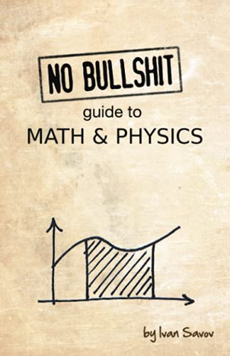 No Bullshit Guide to Math and Physics By Ivan Savov