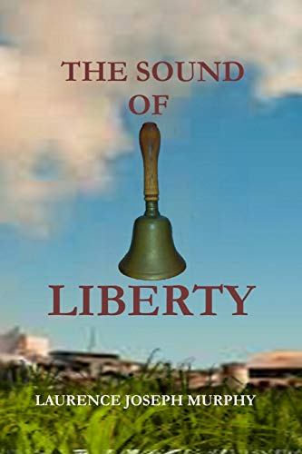 The Sound of Liberty By Laurence Joseph Murphy