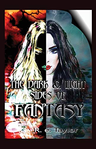 The Dark & Light Sides of Fantasy By R. E. Taylor