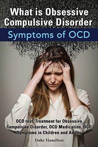 What Is Obsessive Compulsive Disorder. Symptoms of Ocd. Ocd Test, Treatment for Obsessive Compulsive Disorder, Ocd Medication, Ocd Symptoms in Childre By Duke Hamilton