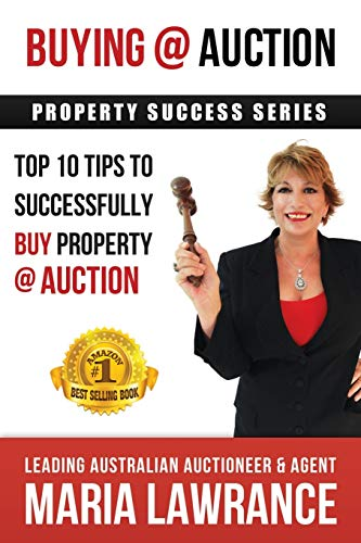 Auction Success - Top 1o Tips to Successfully Buy Property at Auction By Maria Lawrance