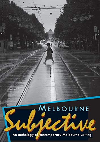 Melbourne Subjective - An Anthology of Contemporary Melbourne Writing By Edited by Patricia Poppenbeek