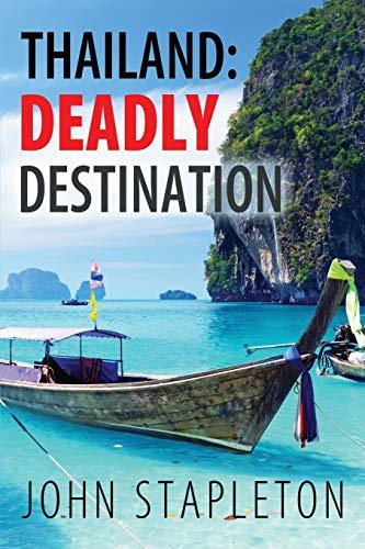 Thailand: Deadly Destination By John Stapleton