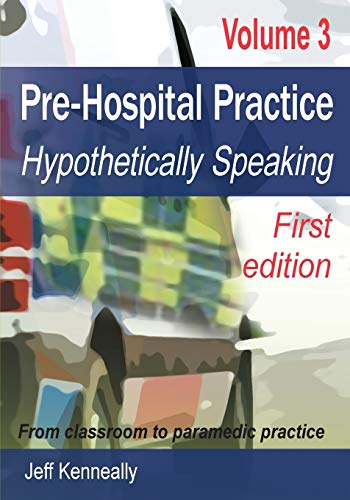 Prehospital Practice Volume 3 First edition By Jeff Kenneally