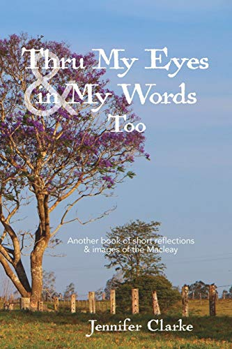 Thru My Eyes and in My Words Too By Jennifer Clarke