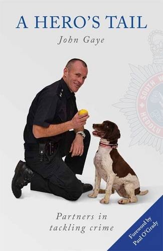 A Hero's Tail: True Stories from the Lives of Police Dog Handlers. by The Wood Green Animals Charity