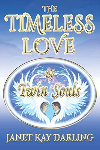 The Timeless Love of Twin Souls By Janet Kay Darling