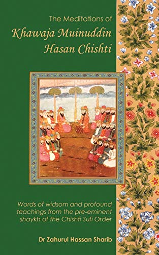 The Meditations of Khawaja Muinuddin Hasan Chishti By Zahurul Hassan Sharib