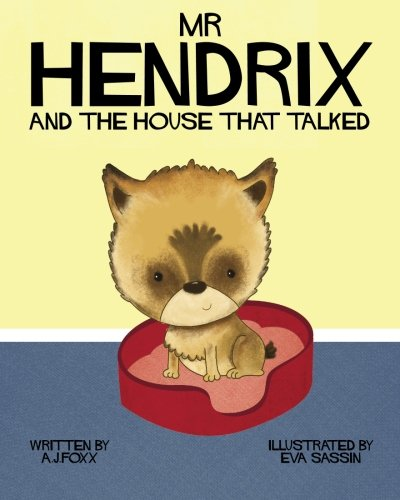 Mr Hendrix and the House That Talked By A. J. Foxx