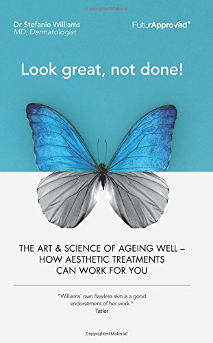 Look great, not done!  The art & science of ageing well. How aesthetic treatments can work for you. By Dr Stefanie Williams