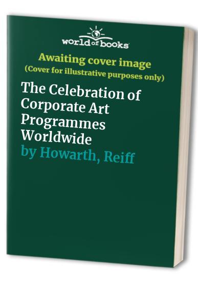The Celebration of Corporate Art Programmes Worldwide By Peter Harris
