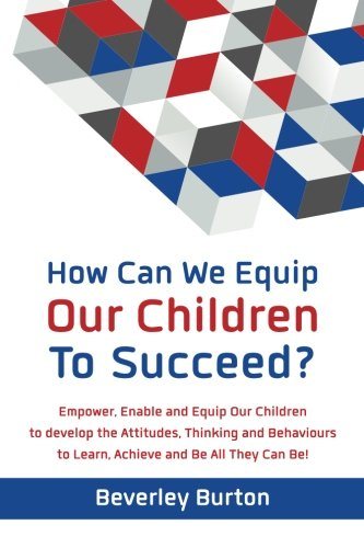 How Can We Equip Our Children to Succeed? By Beverley Burton