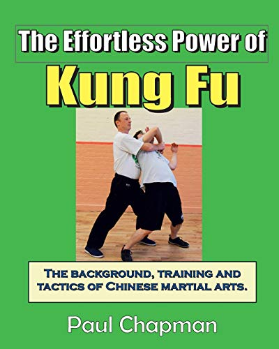 The Effortless Power of Kung Fu By Paul Chapman (London Metropolitan University UK)