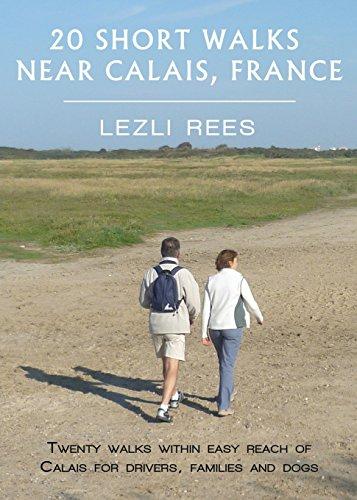Short Walks Near Calais By Lezli Rees