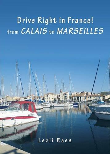 Drive Right in France - From Calais to Marseilles By Lezli Rees