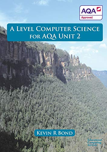 A Level Computer Science For AQA Unit 2 By Kevin Roy Bond