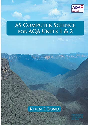 AS Computer Science for AQA By Kevin Bond