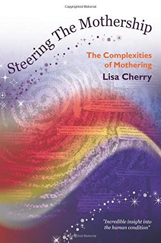 Steering the Mothership: The Complexities of Mothering By Lisa Cherry