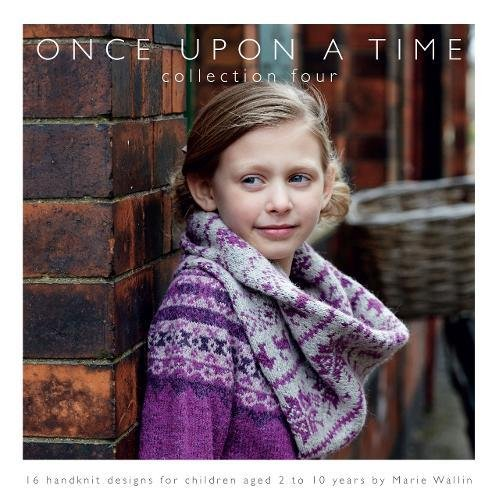 Once Upon a Time: Collection Four: 16 Handknit Designs for Children Aged 2 to 10 Years by Marie Wallin by Marie Wallin
