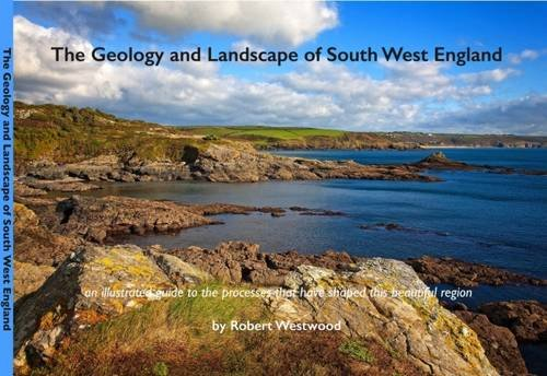 The Geology and Landscape of South West England By Robert Westwood