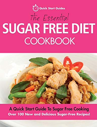 The Essential Sugar Free Diet Cookbook By Quick Start Guides